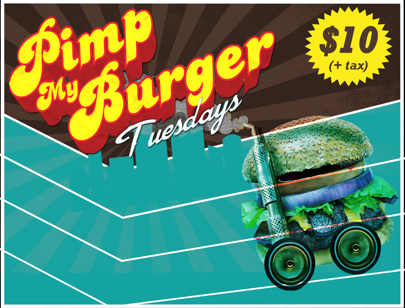Every Tuesday</br> Pimp Your Burger just the way you like it for just $10